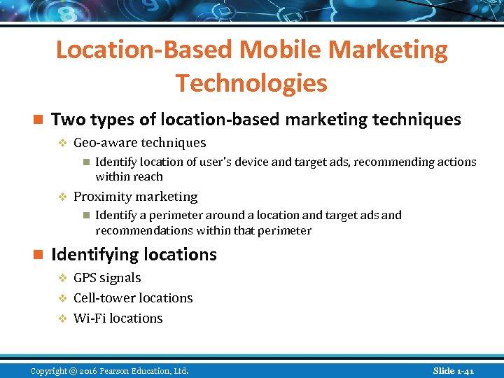 Location-Based Mobile Marketing Technologies n Two types of location-based marketing techniques v Geo-aware techniques