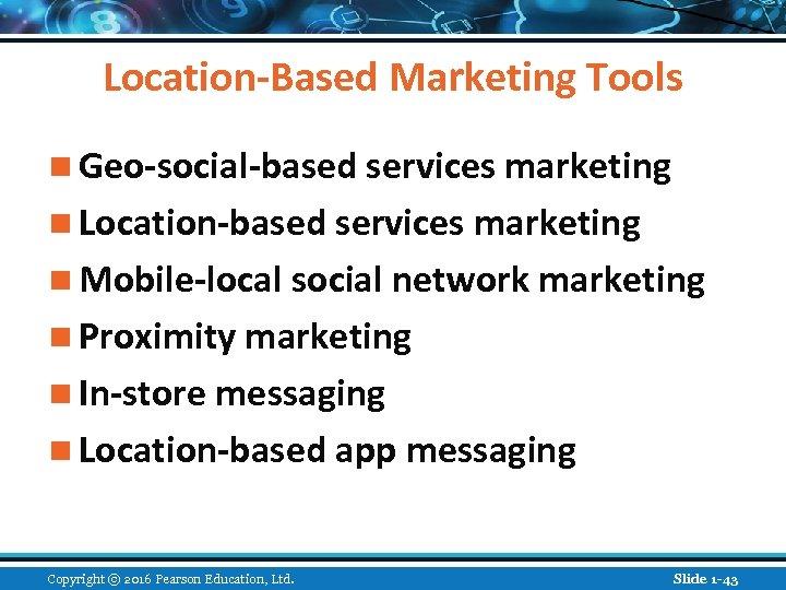 Location-Based Marketing Tools n Geo-social-based services marketing n Location-based services marketing n Mobile-local social