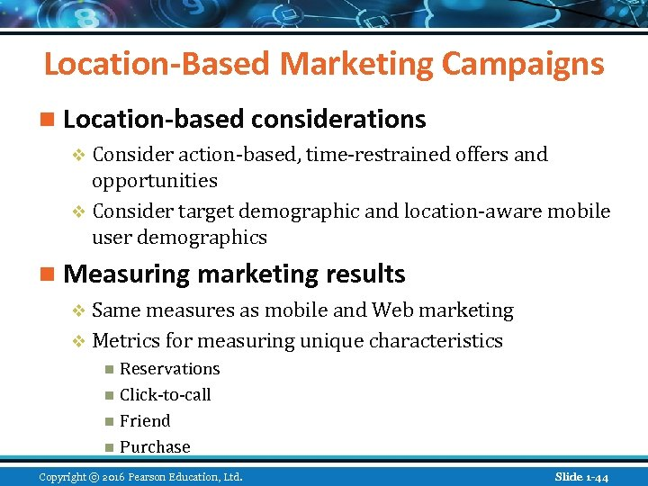 Location-Based Marketing Campaigns n Location-based considerations v Consider action-based, time-restrained offers and opportunities v