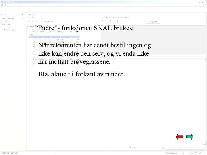 """""""Endre""""- funksjonen SKAL brukes: Når rekvirenten har sendt bestillingen og ikke kan endre den"""