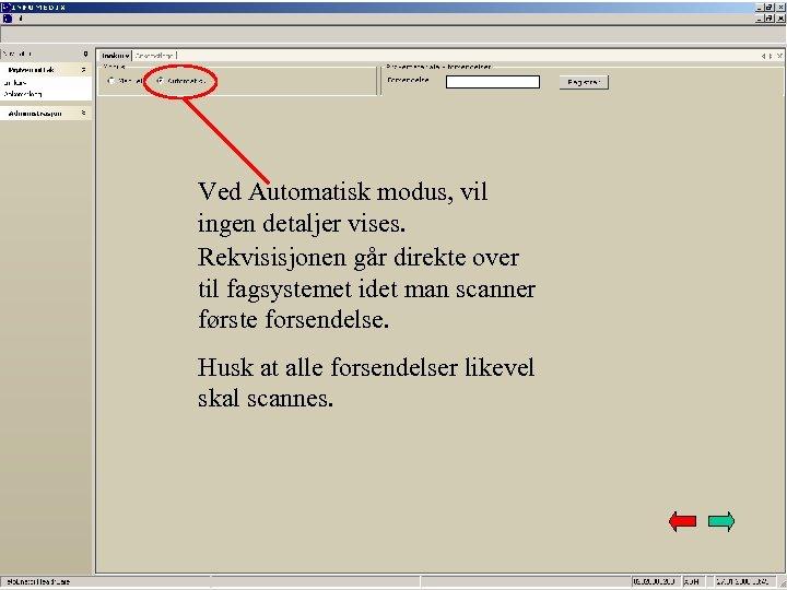 Ved Automatisk modus, vil ingen detaljer vises. Rekvisisjonen går direkte over til fagsystemet idet