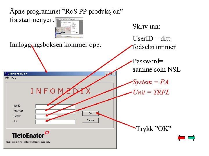 """Åpne programmet """"Ro. S PP produksjon"""" fra startmenyen. Innloggingsboksen kommer opp. Skriv inn: User."""
