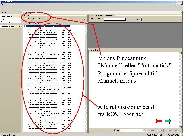 """Modus for scanning""""Manuell"""" eller """"Automatisk"""" Programmet åpnes alltid i Manuell modus Alle rekvisisjoner sendt"""