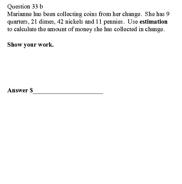 Question 33 b Marianne has been collecting coins from her change. She has 9