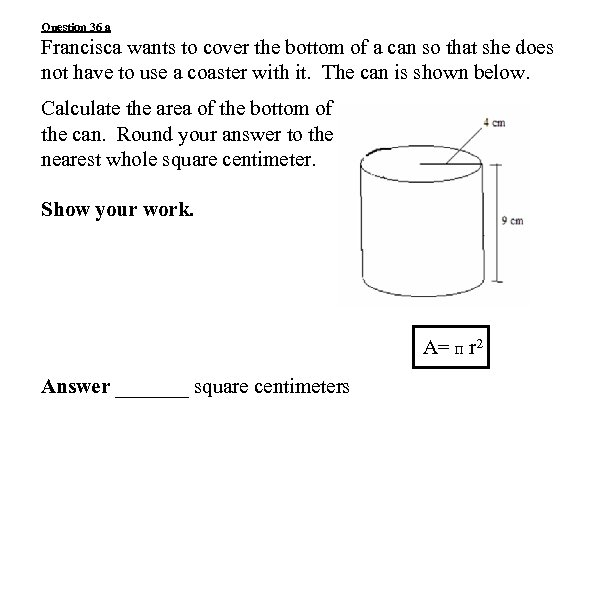 Question 36 a Francisca wants to cover the bottom of a can so that