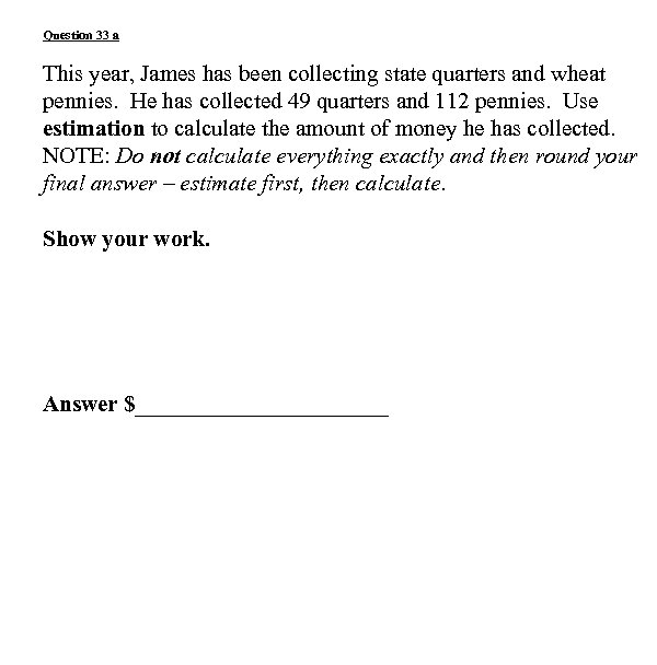 Question 33 a This year, James has been collecting state quarters and wheat pennies.
