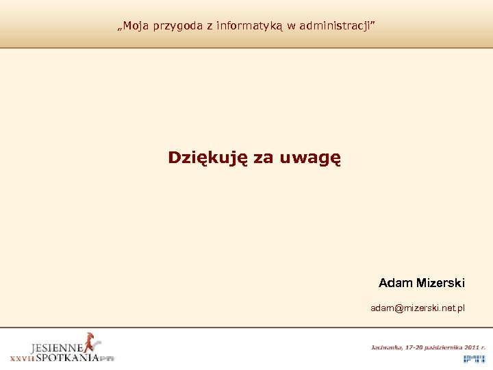 """""""Moja przygoda z informatyką w administracji"""" Dziękuję za uwagę Adam Mizerski adam@mizerski. net. pl"""