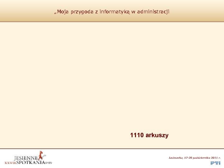 """""""Moja przygoda z informatyką w administracji 1110 arkuszy"""