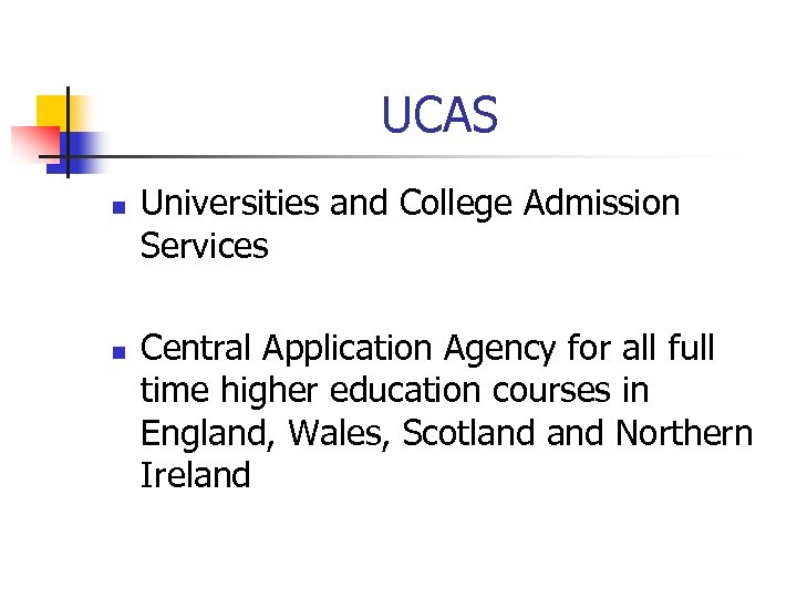 UCAS n n Universities and College Admission Services Central Application Agency for all full