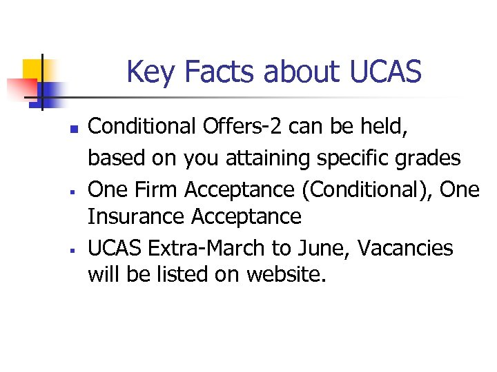 Key Facts about UCAS n § § Conditional Offers-2 can be held, based on