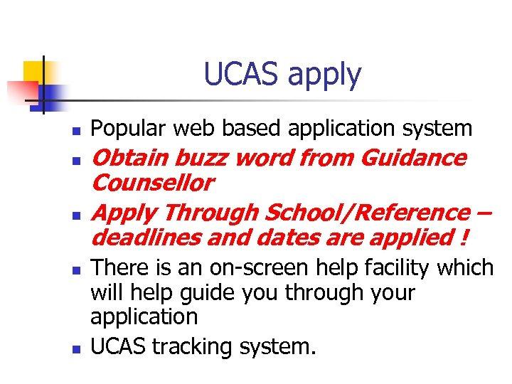 UCAS apply n n n Popular web based application system Obtain buzz word from