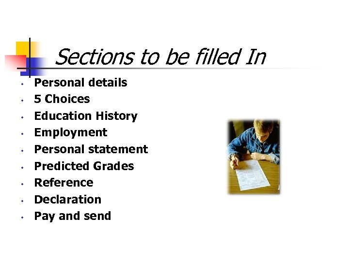Sections to be filled In • • • Personal details 5 Choices Education History