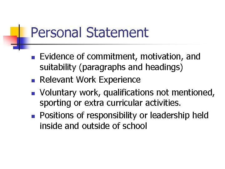 Personal Statement n n Evidence of commitment, motivation, and suitability (paragraphs and headings) Relevant