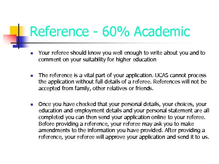 Reference - 60% Academic n n n Your referee should know you well enough