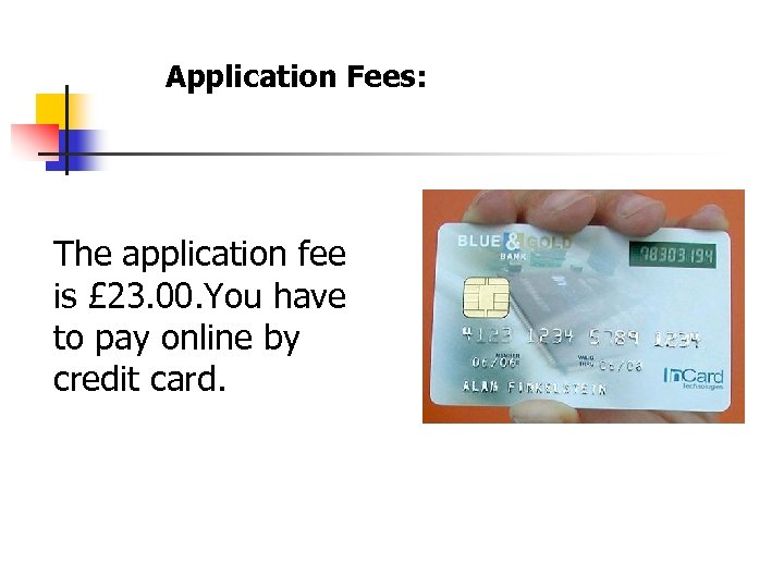 Application Fees: The application fee is £ 23. 00. You have to pay online