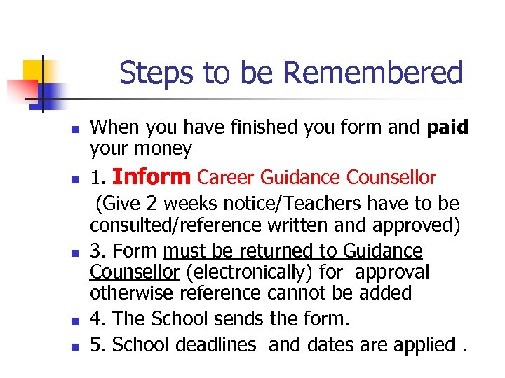 Steps to be Remembered n n n When you have finished you form and