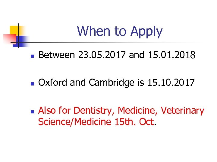 When to Apply n Between 23. 05. 2017 and 15. 01. 2018 n Oxford