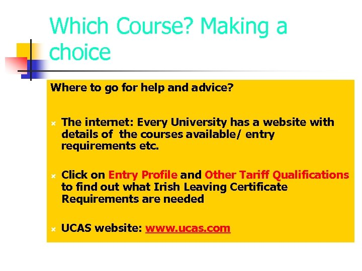 Which Course? Making a choice Where to go for help and advice? The internet: