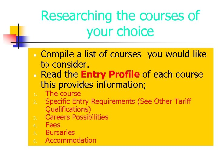 Researching the courses of your choice 1. 2. 3. 4. 5. 6. Compile a