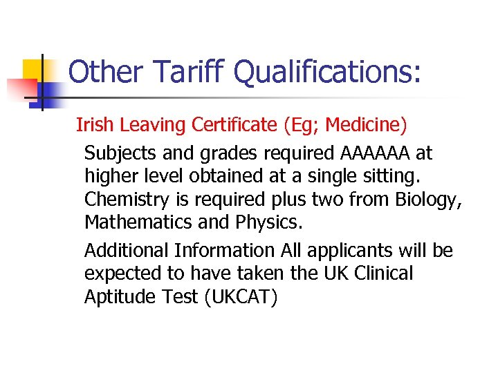Other Tariff Qualifications: Irish Leaving Certificate (Eg; Medicine) Subjects and grades required AAAAAA at