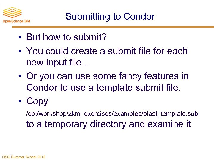 Submitting to Condor • But how to submit? • You could create a submit