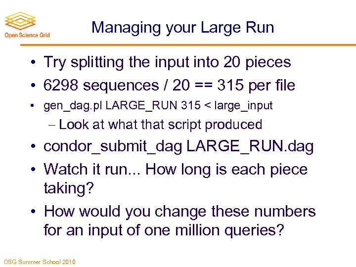 Managing your Large Run • Try splitting the input into 20 pieces • 6298
