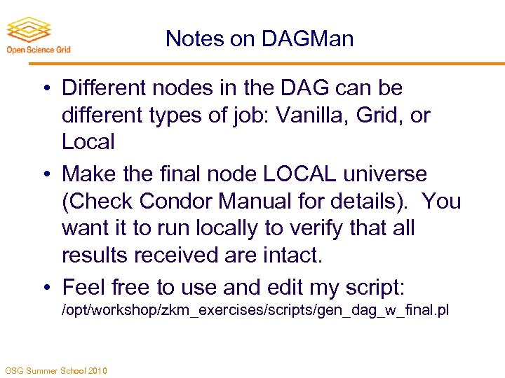 Notes on DAGMan • Different nodes in the DAG can be different types of