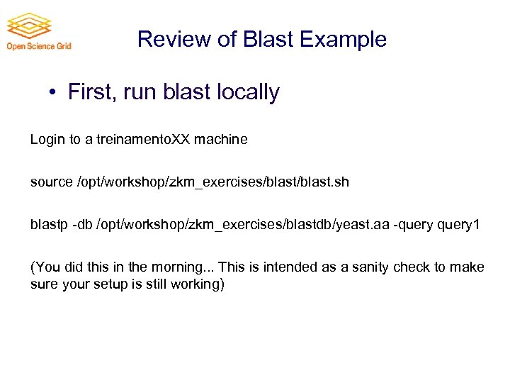 Review of Blast Example • First, run blast locally Login to a treinamento. XX