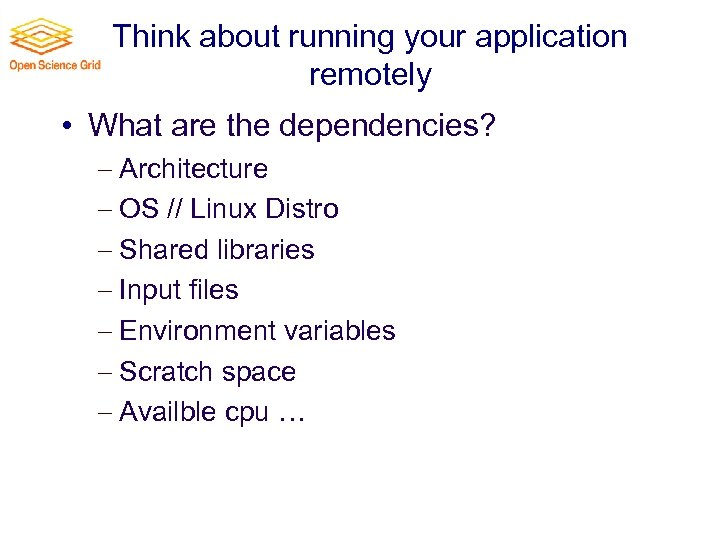 Think about running your application remotely • What are the dependencies? Architecture OS //