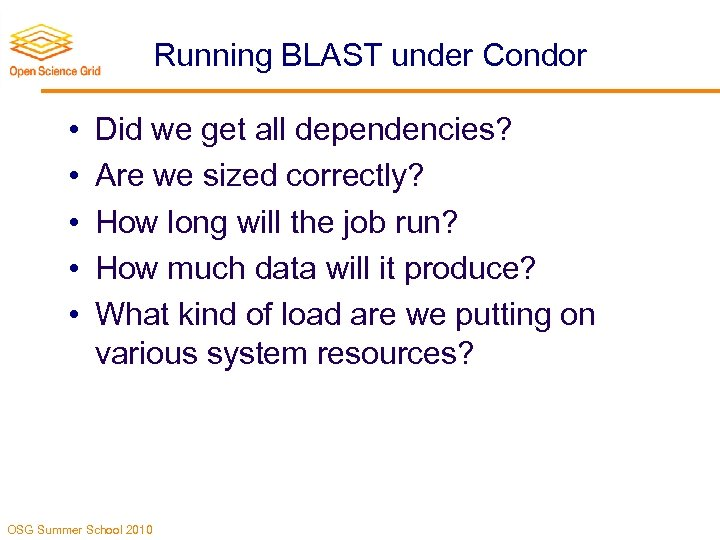 Running BLAST under Condor • • • Did we get all dependencies? Are we