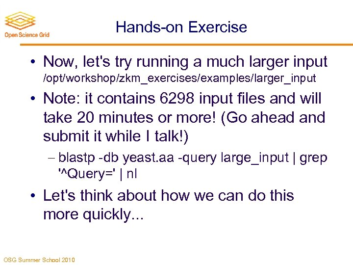 Hands-on Exercise • Now, let's try running a much larger input /opt/workshop/zkm_exercises/examples/larger_input • Note: