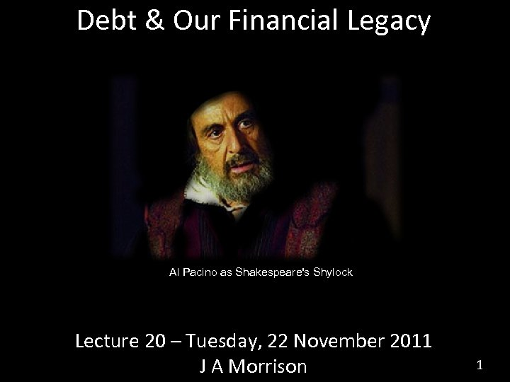 Debt & Our Financial Legacy Al Pacino as Shakespeare's Shylock Lecture 20 – Tuesday,