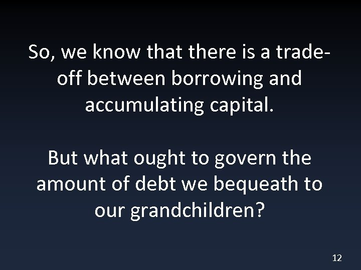 So, we know that there is a tradeoff between borrowing and accumulating capital. But