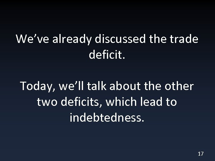 We've already discussed the trade deficit. Today, we'll talk about the other two deficits,