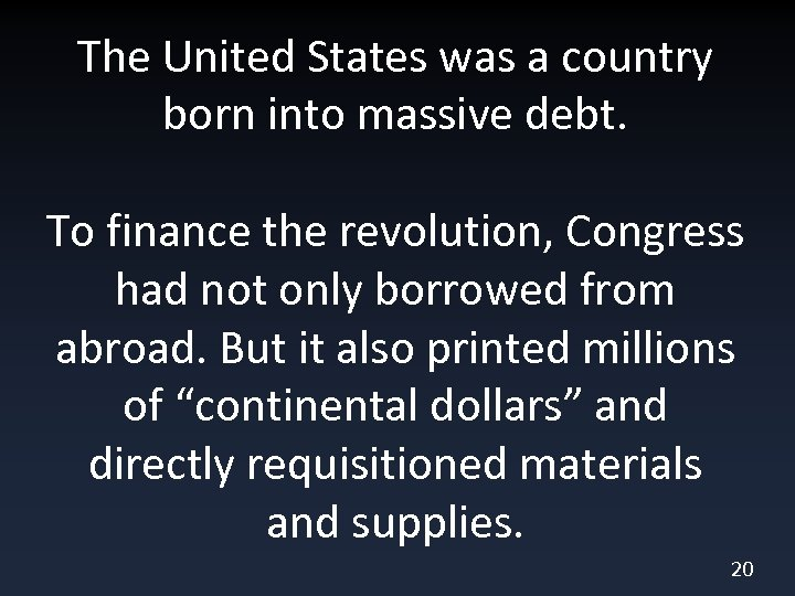 The United States was a country born into massive debt. To finance the revolution,