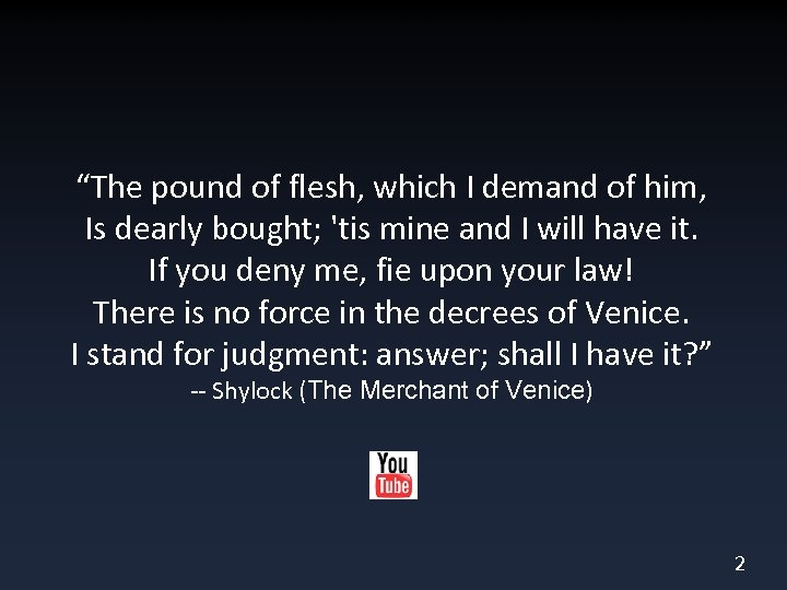 """""""The pound of flesh, which I demand of him, Is dearly bought; 'tis mine"""