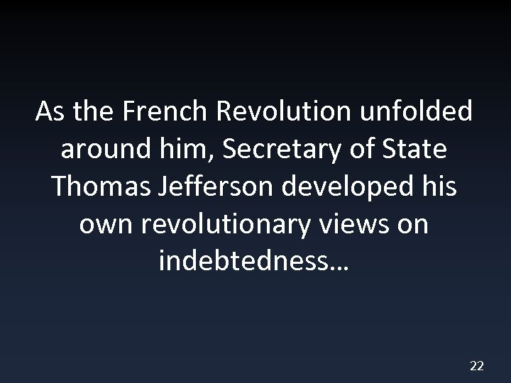 As the French Revolution unfolded around him, Secretary of State Thomas Jefferson developed his