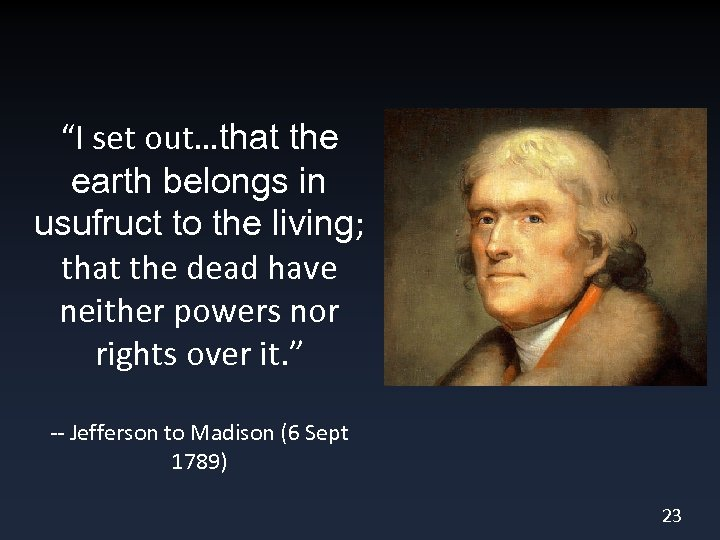 """""""I set out…that the earth belongs in usufruct to the living; that the dead"""