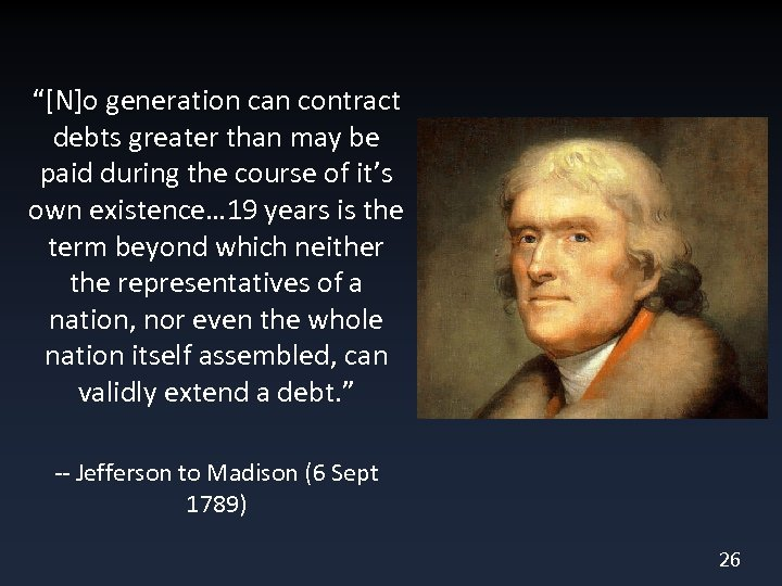 """""""[N]o generation can contract debts greater than may be paid during the course of"""