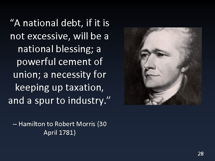 """""""A national debt, if it is not excessive, will be a national blessing; a"""