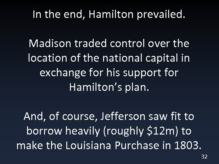 In the end, Hamilton prevailed. Madison traded control over the location of the national