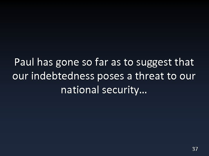 Paul has gone so far as to suggest that our indebtedness poses a threat