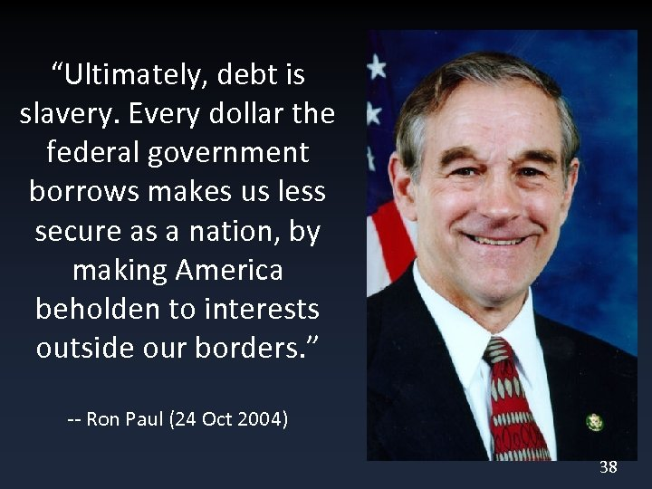 """""""Ultimately, debt is slavery. Every dollar the federal government borrows makes us less secure"""
