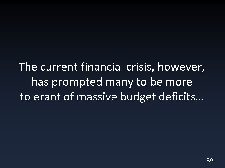The current financial crisis, however, has prompted many to be more tolerant of massive