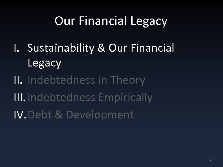 Our Financial Legacy I. Sustainability & Our Financial Legacy II. Indebtedness in Theory III.