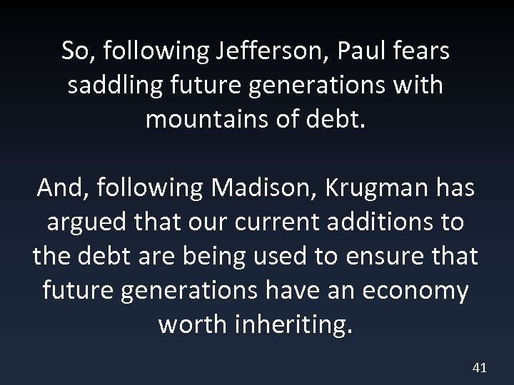 So, following Jefferson, Paul fears saddling future generations with mountains of debt. And, following