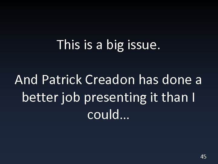 This is a big issue. And Patrick Creadon has done a better job presenting