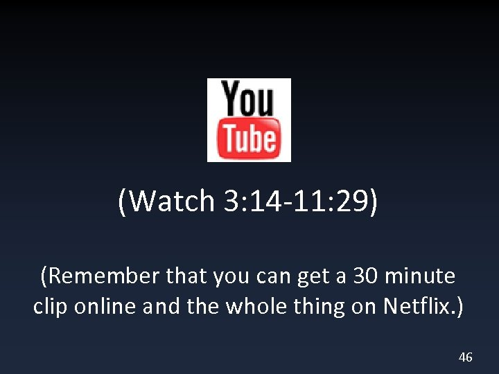 (Watch 3: 14 -11: 29) (Remember that you can get a 30 minute clip