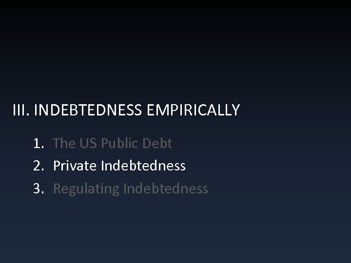 III. INDEBTEDNESS EMPIRICALLY 1. The US Public Debt 2. Private Indebtedness 3. Regulating Indebtedness