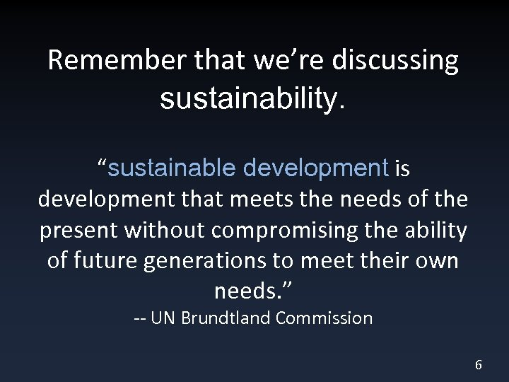 """Remember that we're discussing sustainability. """"sustainable development is development that meets the needs of"""